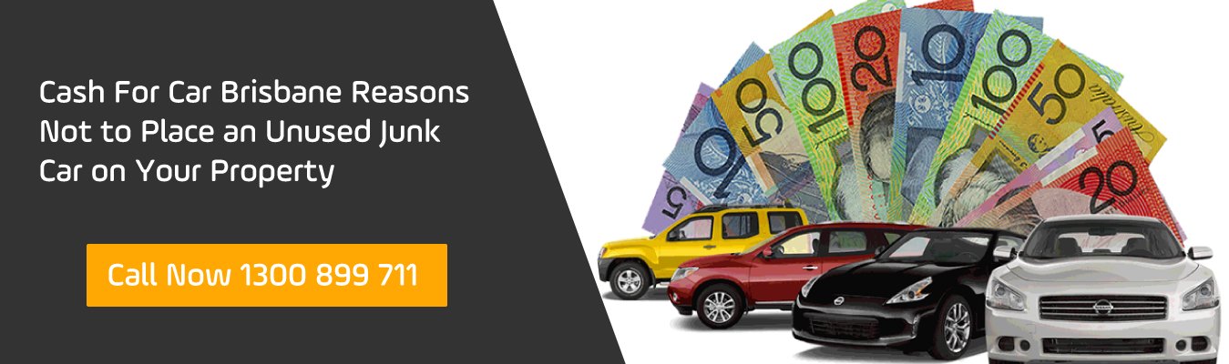 Cash For Car Brisbane Reasons Not to Place an Unused Junk Car on Your Property