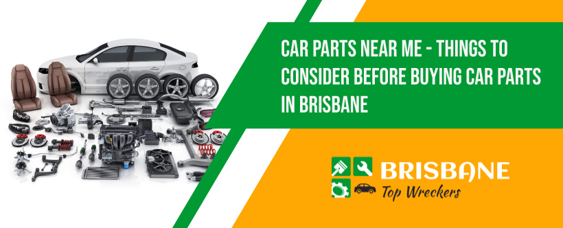 Car Parts Near Me Things To Consider Before Buying Car Parts in Brisbane