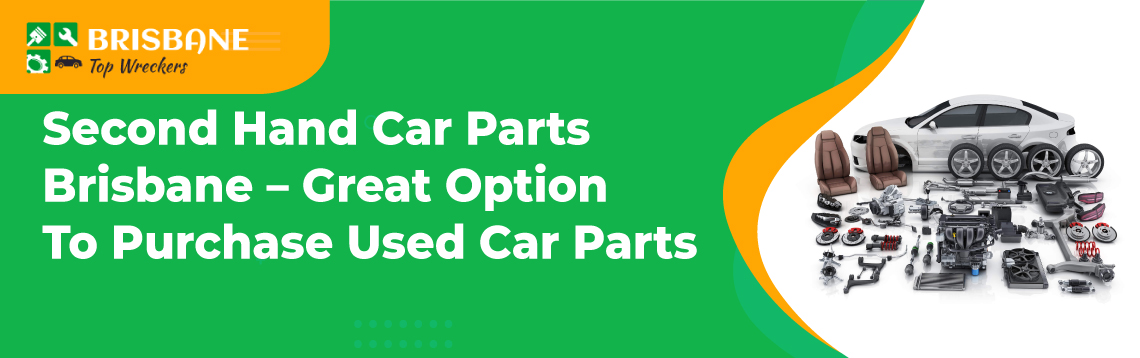 Second Hand Car Parts Brisbane Great Option To Purchase Used Car Parts